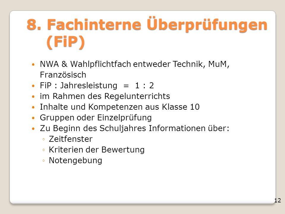 12 8. Fachinterne Überprüfungen (FiP) NWA & Wahlpflichtfach entweder Technik, MuM, Französisch FiP : Jahresleistung = 1 : 2 im Rahmen des Regelunterri