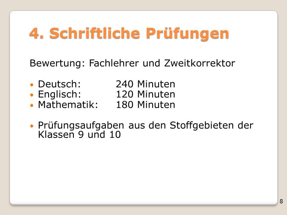 8 4. Schriftliche Prüfungen Bewertung: Fachlehrer und Zweitkorrektor Deutsch: 240 Minuten Englisch: 120 Minuten Mathematik: 180 Minuten Prüfungsaufgab