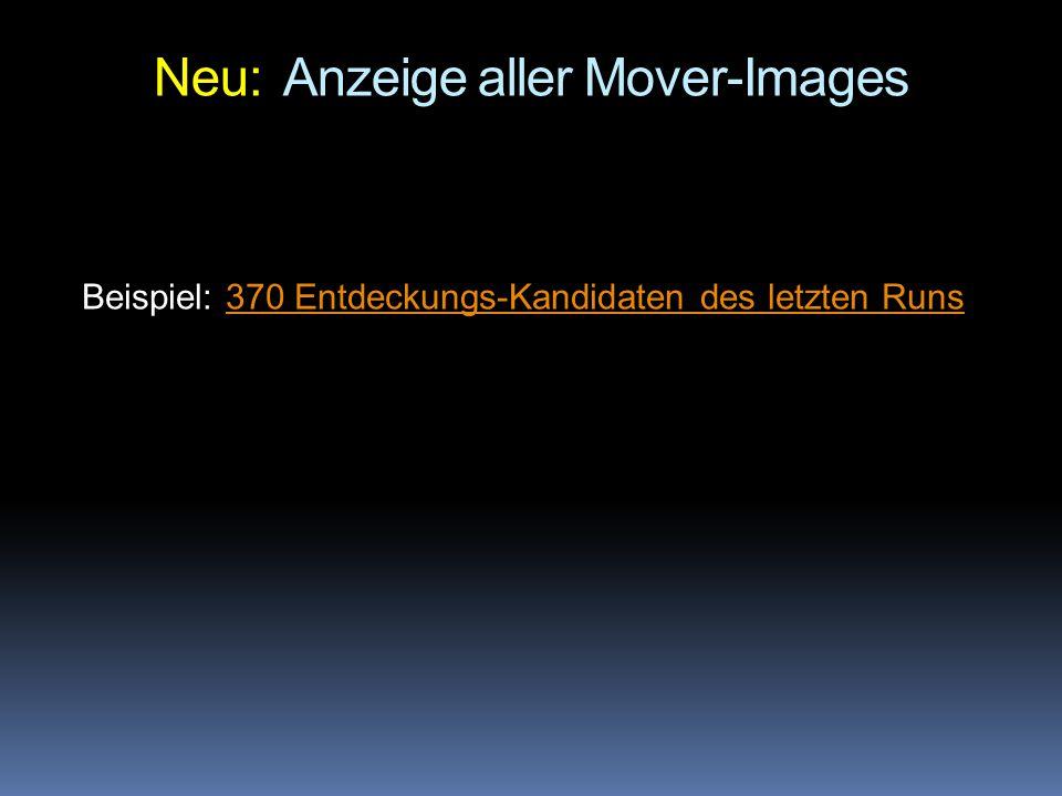 Neu: Anzeige aller Mover-Images Beispiel: 370 Entdeckungs-Kandidaten des letzten Runs370 Entdeckungs-Kandidaten des letzten Runs