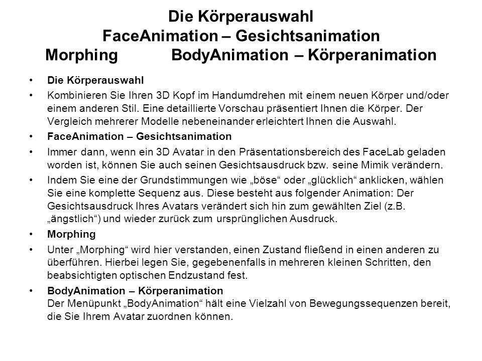 Die Körperauswahl FaceAnimation – Gesichtsanimation Morphing BodyAnimation – Körperanimation Die Körperauswahl Kombinieren Sie Ihren 3D Kopf im Handumdrehen mit einem neuen Körper und/oder einem anderen Stil.