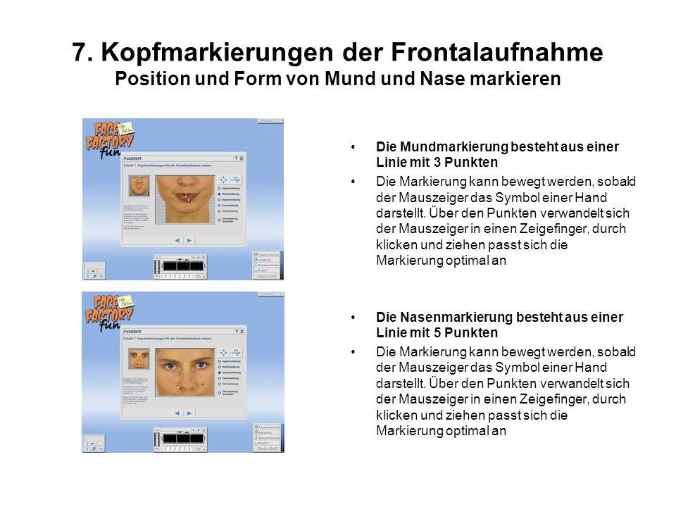 7. Kopfmarkierungen der Frontalaufnahme Position und Form von Mund und Nase markieren Die Mundmarkierung besteht aus einer Linie mit 3 Punkten Die Mar