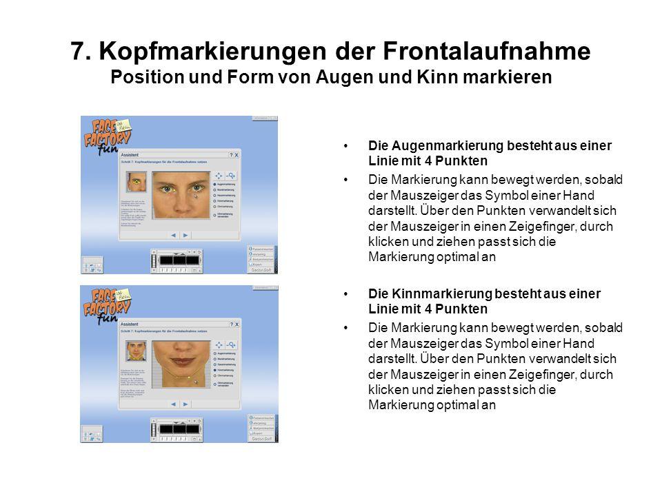 7. Kopfmarkierungen der Frontalaufnahme Position und Form von Augen und Kinn markieren Die Augenmarkierung besteht aus einer Linie mit 4 Punkten Die M