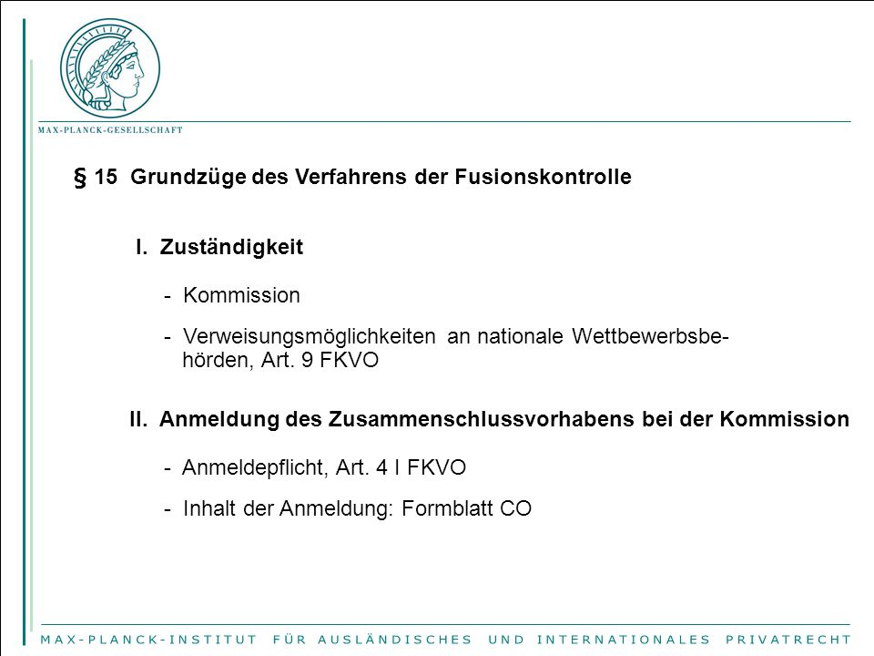 § 15 Grundzüge des Verfahrens der Fusionskontrolle I. Zuständigkeit - Kommission - Verweisungsmöglichkeiten an nationale Wettbewerbsbe- hörden, Art. 9