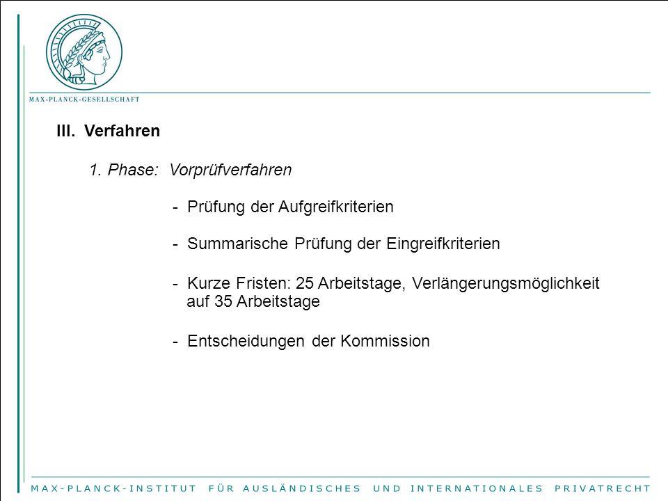 III. Verfahren 1. Phase: Vorprüfverfahren - Prüfung der Aufgreifkriterien - Summarische Prüfung der Eingreifkriterien - Kurze Fristen: 25 Arbeitstage,