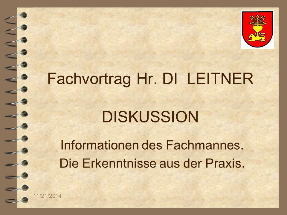 11/21/2014 Fachvortrag Hr. DI LEITNER DISKUSSION Informationen des Fachmannes.