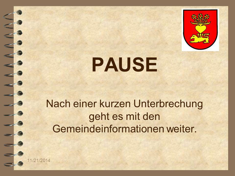 11/21/2014 PAUSE Nach einer kurzen Unterbrechung geht es mit den Gemeindeinformationen weiter.