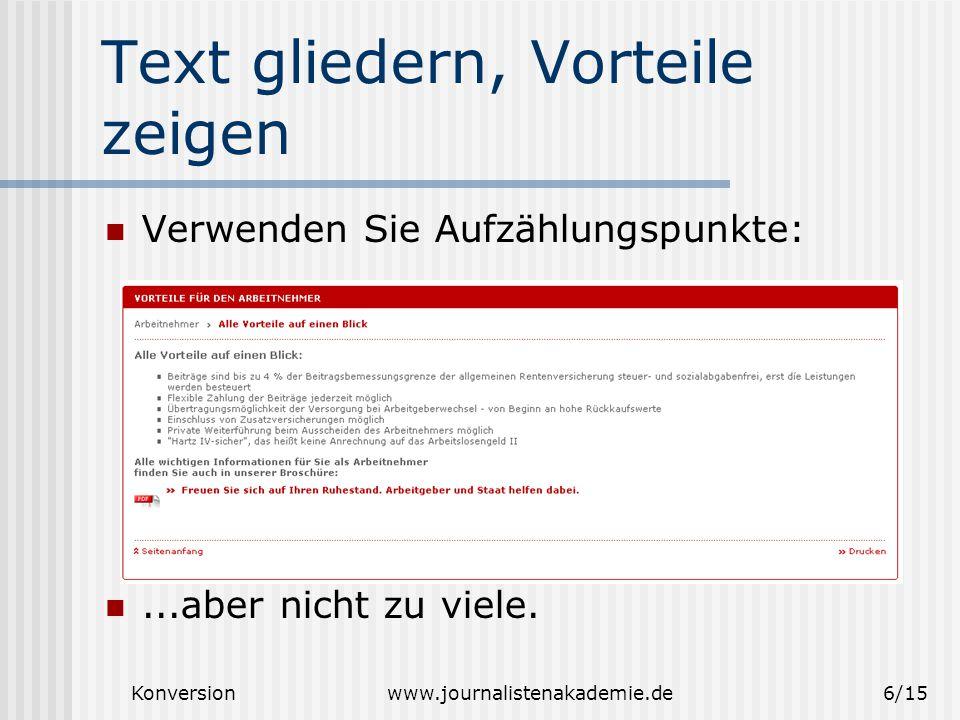 Konversionwww.journalistenakademie.de6/15 Text gliedern, Vorteile zeigen Verwenden Sie Aufzählungspunkte:...aber nicht zu viele.