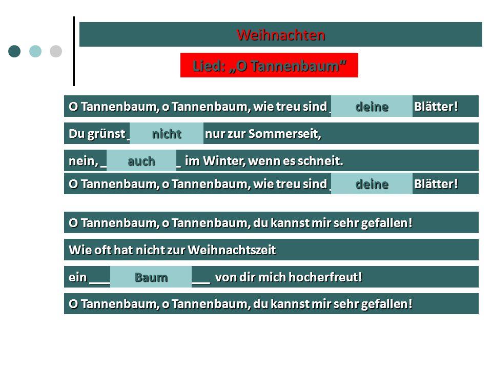 """Weihnachten Lied: """"O Tannenbaum"""" O Tannenbaum, o Tannenbaum, wie treu sind ____________ Blätter! Du grünst ___________ nur zur Sommerseit, nein, _____"""