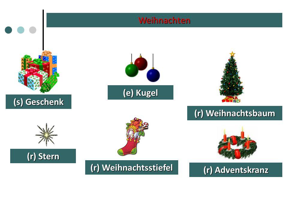 Weihnachten (s) Geschenk (e) Kugel (r) Weihnachtsbaum (r) Stern (r) Weihnachtsstiefel (r) Adventskranz
