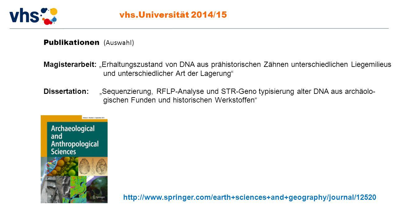 """vhs.Universität 2014/15 Publikationen (Auswahl) Magisterarbeit: """"Erhaltungszustand von DNA aus prähistorischen Zähnen unterschiedlichen Liegemilieus u"""