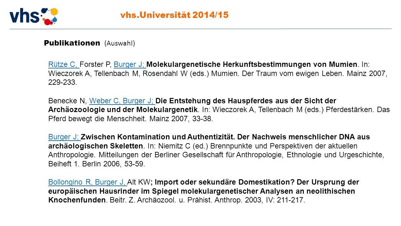 vhs.Universität 2014/15 Publikationen (Auswahl) Rütze C, Rütze C, Forster P, Burger J; Molekulargenetische Herkunftsbestimmungen von Mumien. In: Wiecz