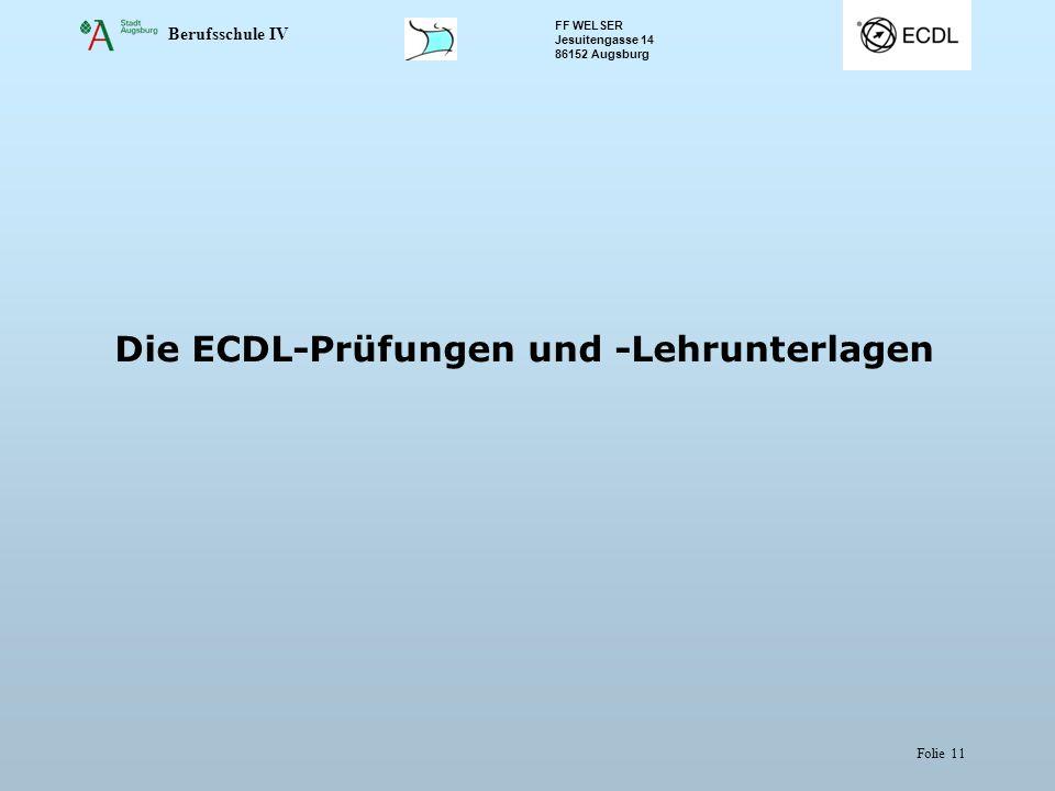 Berufsschule IV FF WELSER Jesuitengasse 14 86152 Augsburg Folie 11 Die ECDL-Prüfungen und -Lehrunterlagen