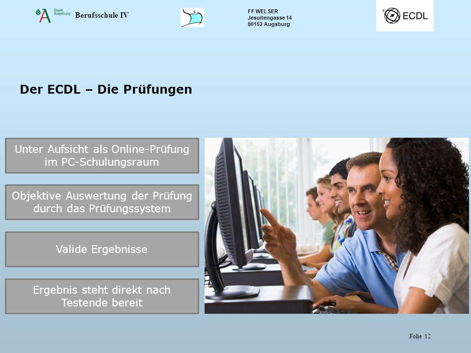 Berufsschule IV FF WELSER Jesuitengasse 14 86152 Augsburg Folie 12 Der ECDL – Die Prüfungen Unter Aufsicht als Online-Prüfung im PC-Schulungsraum Obje