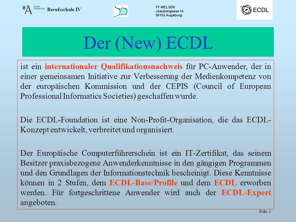 Berufsschule IV FF WELSER Jesuitengasse 14 86152 Augsburg Folie 2 Der (New) ECDL ist ein internationaler Qualifikationsnachweis für PC-Anwender, der in einer gemeinsamen Initiative zur Verbesserung der Medienkompetenz von der europäischen Kommission und der CEPIS (Council of European Professional Informatics Societies) geschaffen wurde.