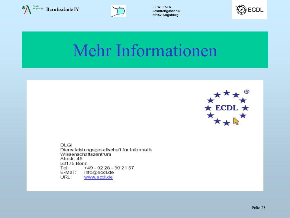 Berufsschule IV FF WELSER Jesuitengasse 14 86152 Augsburg Folie 23 Mehr Informationen