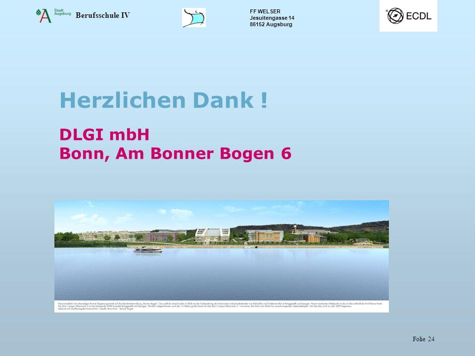 Berufsschule IV FF WELSER Jesuitengasse 14 86152 Augsburg Folie 24 DLGI mbH Bonn, Am Bonner Bogen 6 Herzlichen Dank !