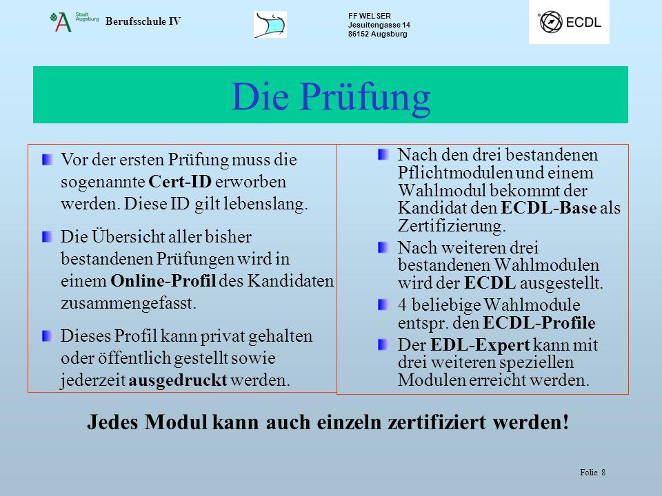 Berufsschule IV FF WELSER Jesuitengasse 14 86152 Augsburg Folie 8 Die Prüfung Vor der ersten Prüfung muss die sogenannte Cert-ID erworben werden. Dies