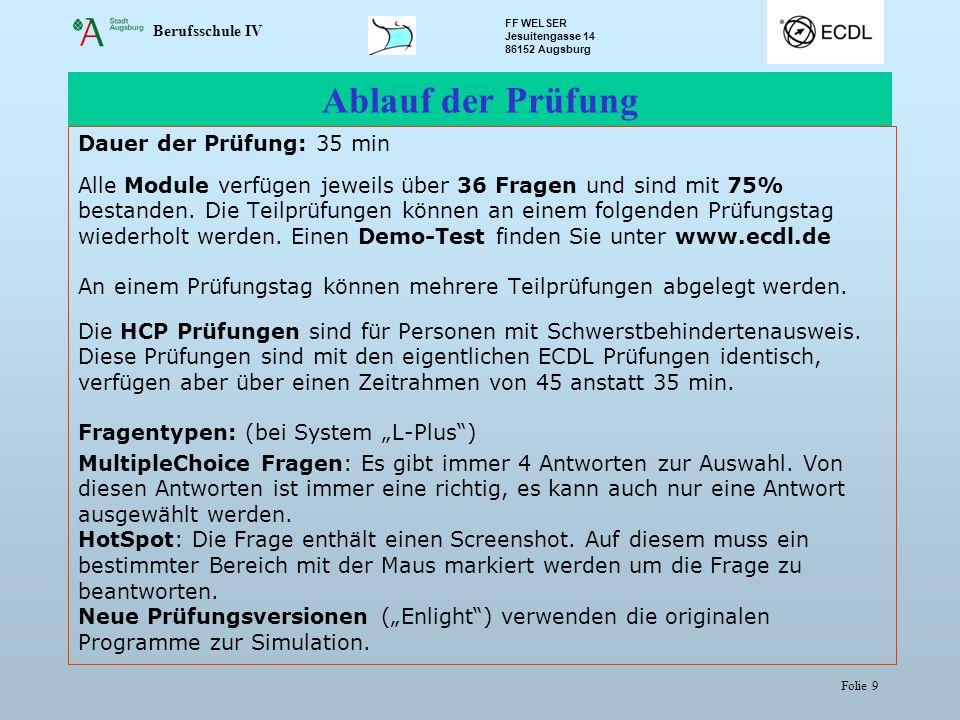 Berufsschule IV FF WELSER Jesuitengasse 14 86152 Augsburg Folie 9 Ablauf der Prüfung Dauer der Prüfung: 35 min Alle Module verfügen jeweils über 36 Fragen und sind mit 75% bestanden.