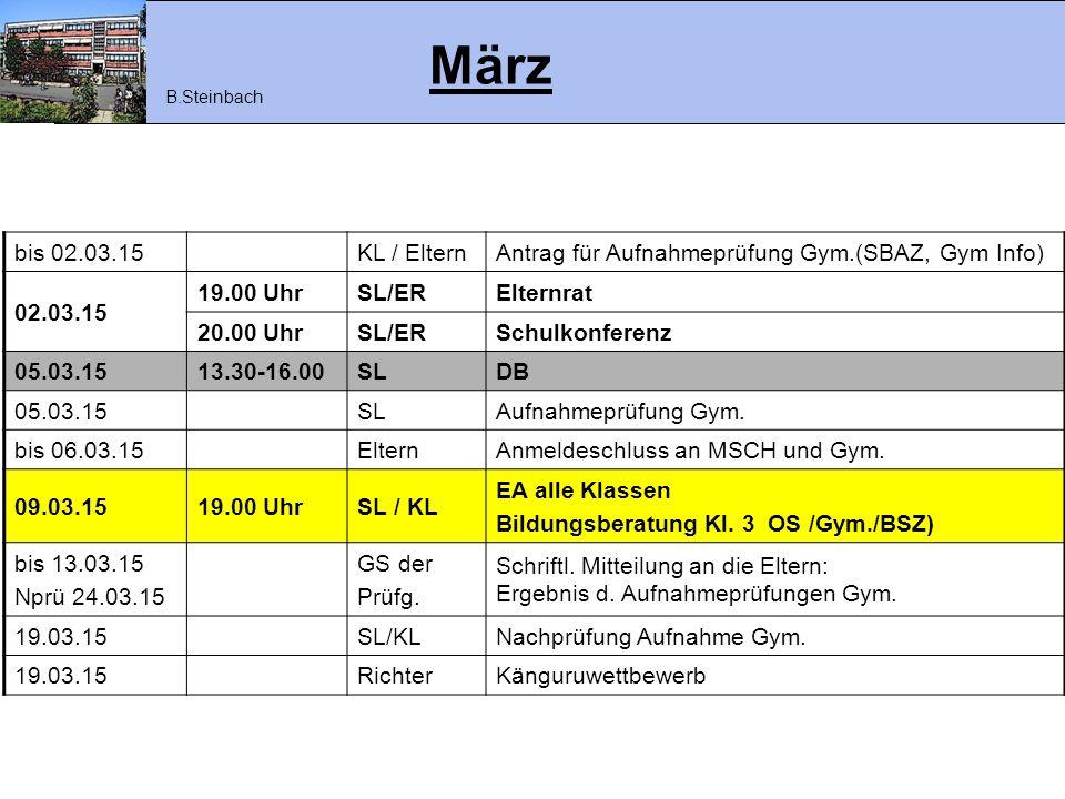März bis 02.03.15KL / ElternAntrag für Aufnahmeprüfung Gym.(SBAZ, Gym Info) 02.03.15 19.00 UhrSL/ERElternrat 20.00 UhrSL/ERSchulkonferenz 05.03.1513.3