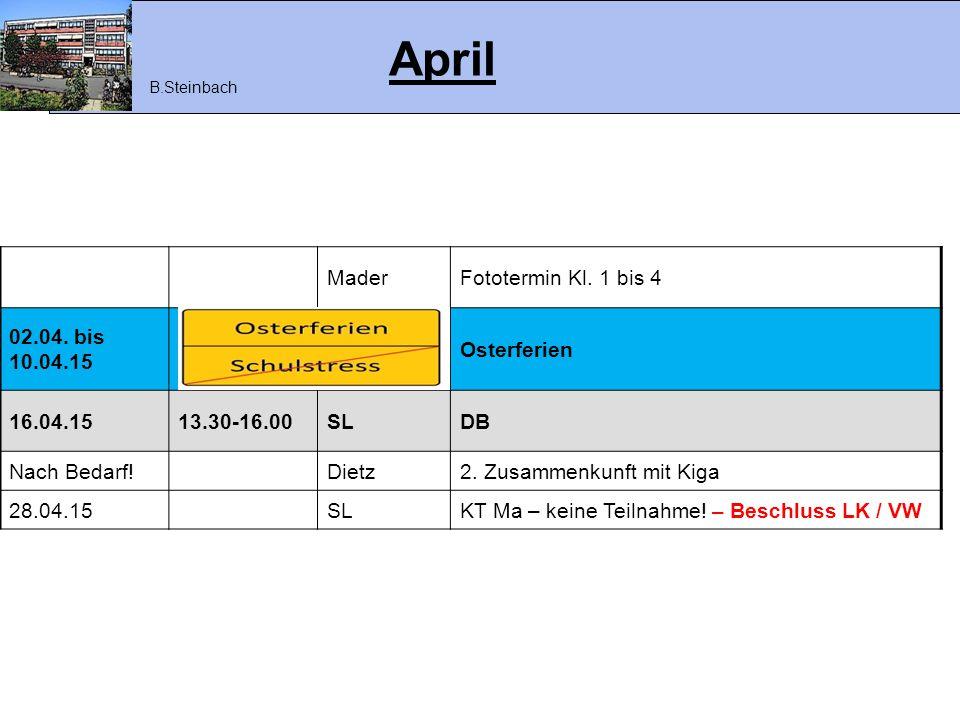 April MaderFototermin Kl. 1 bis 4 02.04. bis 10.04.15 Osterferien 16.04.1513.30-16.00SLDB Nach Bedarf!Dietz2. Zusammenkunft mit Kiga 28.04.15SLKT Ma –