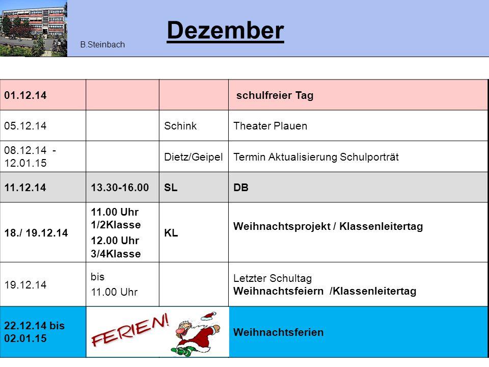 Dezember 01.12.14 schulfreier Tag 05.12.14SchinkTheater Plauen 08.12.14 - 12.01.15 Dietz/GeipelTermin Aktualisierung Schulporträt 11.12.1413.30-16.00S