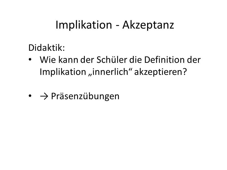 """Implikation - Akzeptanz Didaktik: Wie kann der Schüler die Definition der Implikation """"innerlich akzeptieren."""