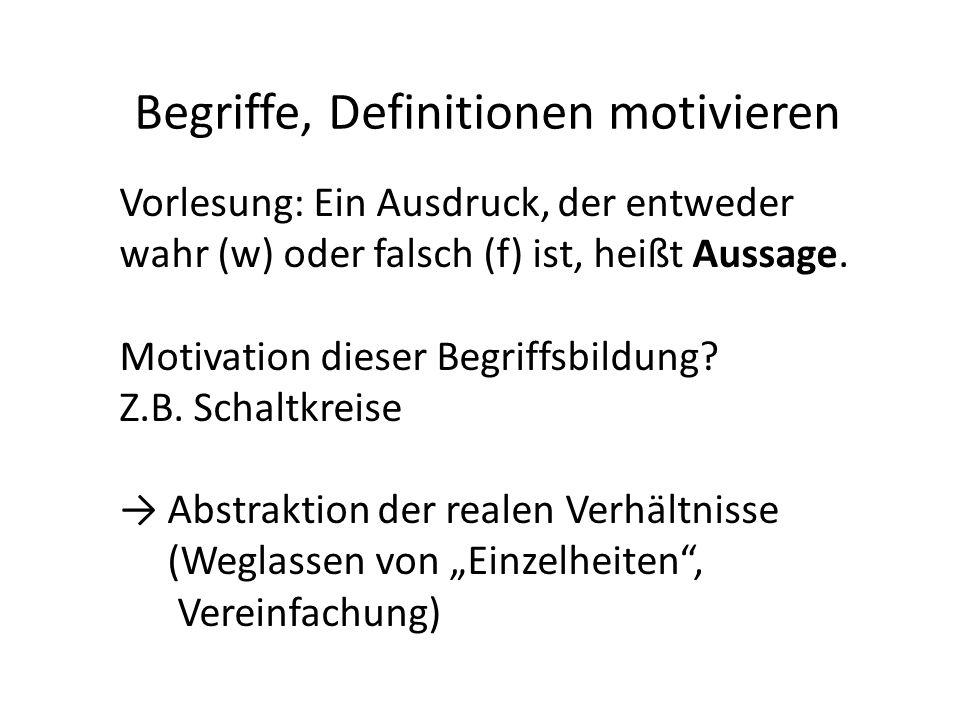 Begriffe, Definitionen motivieren Vorlesung: Ein Ausdruck, der entweder wahr (w) oder falsch (f) ist, heißt Aussage.