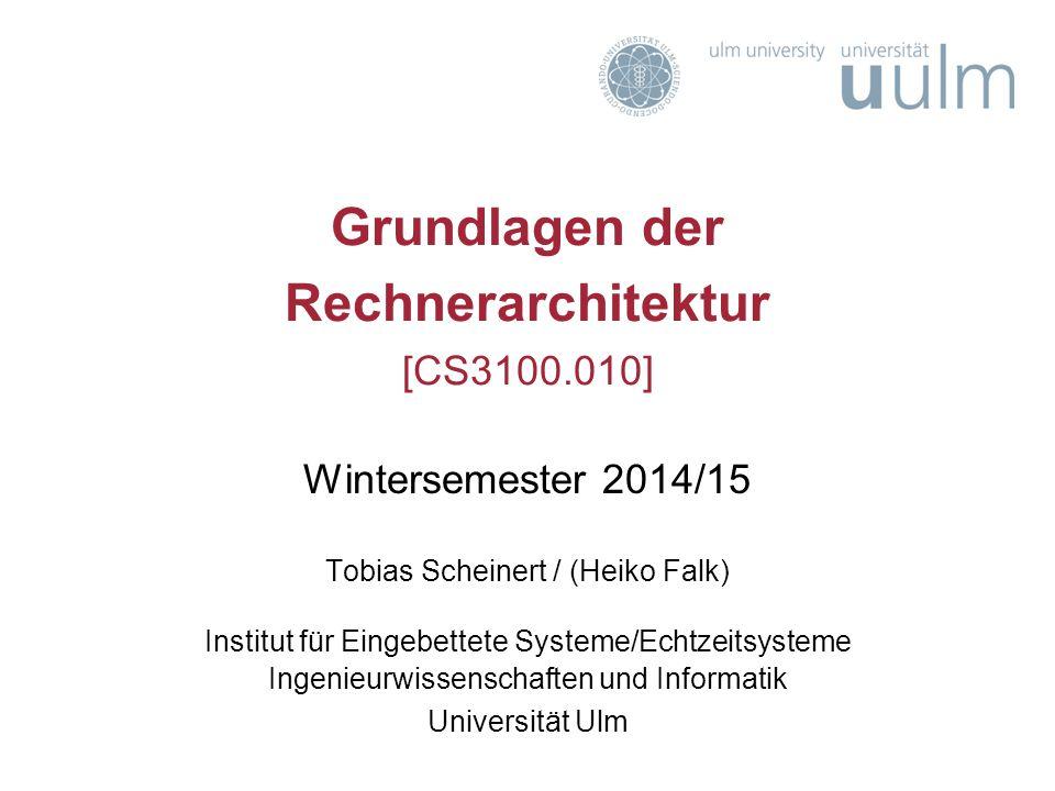 Grundlagen der Rechnerarchitektur [CS3100.010] Wintersemester 2014/15 Tobias Scheinert / (Heiko Falk) Institut für Eingebettete Systeme/Echtzeitsystem