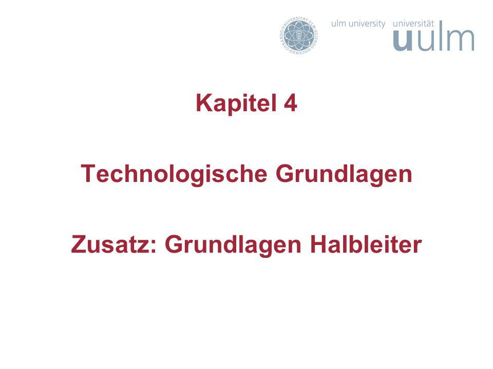 Kapitel 4 Technologische Grundlagen Zusatz: Grundlagen Halbleiter