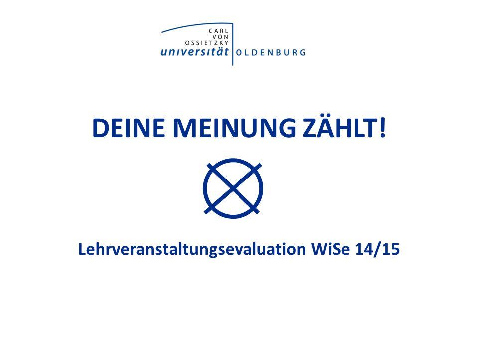 DEINE MEINUNG ZÄHLT! Lehrveranstaltungsevaluation WiSe 14/15