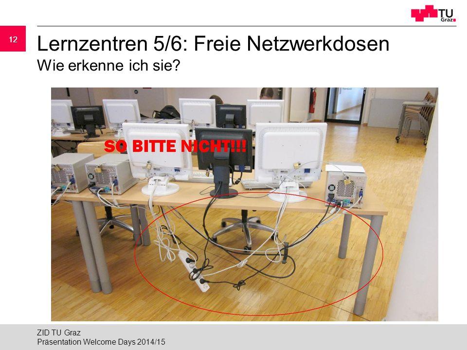 12 Lernzentren 5/6: Freie Netzwerkdosen Wie erkenne ich sie? Präsentation Welcome Days 2014/15 ZID TU Graz