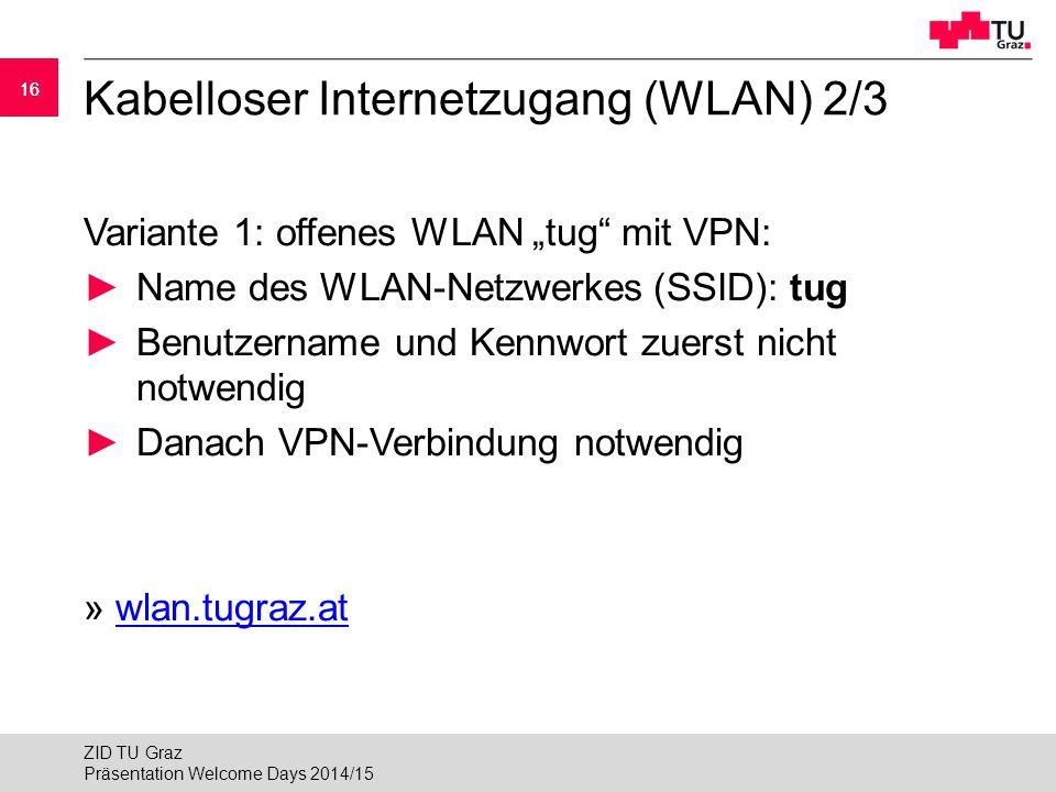 """16 Kabelloser Internetzugang (WLAN) 2/3 Variante 1: offenes WLAN """"tug"""" mit VPN: ►Name des WLAN-Netzwerkes (SSID): tug ►Benutzername und Kennwort zuers"""