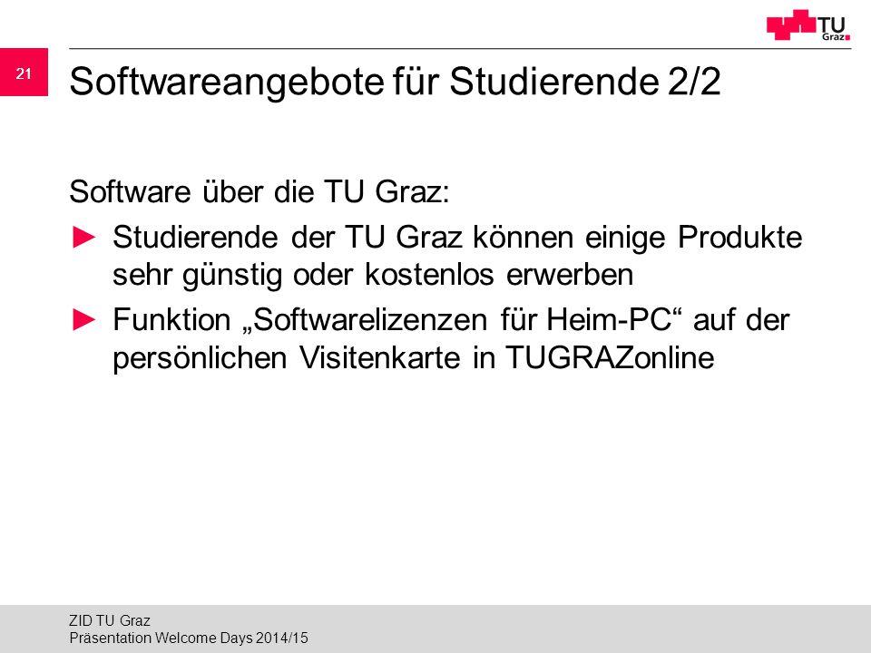 21 Softwareangebote für Studierende 2/2 Software über die TU Graz: ►Studierende der TU Graz können einige Produkte sehr günstig oder kostenlos erwerbe