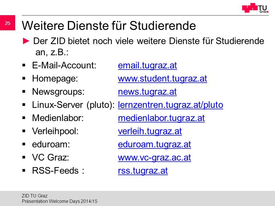 25 Weitere Dienste für Studierende ► Der ZID bietet noch viele weitere Dienste für Studierende an, z.B.:  E-Mail-Account: email.tugraz.atemail.tugraz