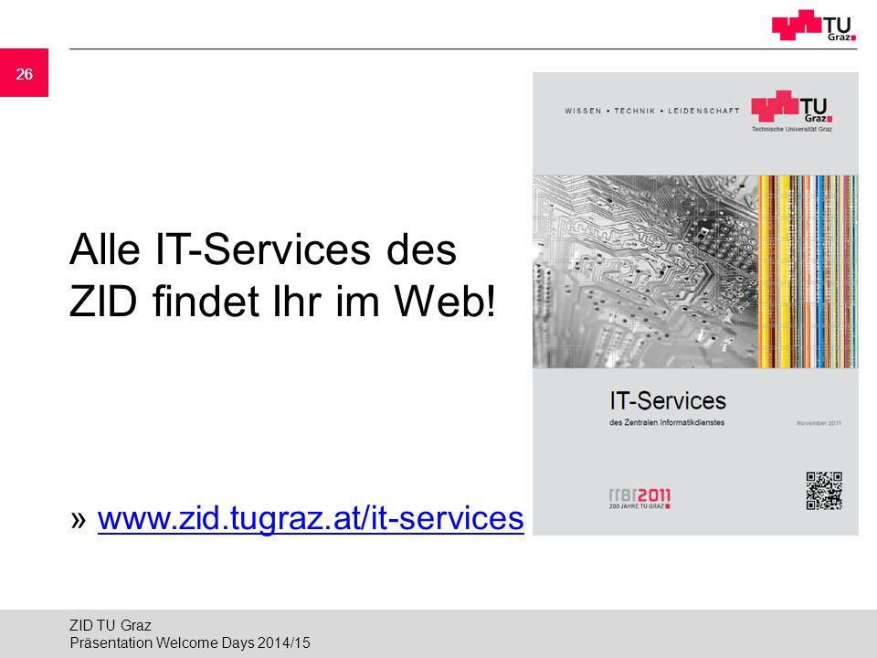 26 Alle IT-Services des ZID findet Ihr im Web! » www.zid.tugraz.at/it-serviceswww.zid.tugraz.at/it-services Präsentation Welcome Days 2014/15 ZID TU G