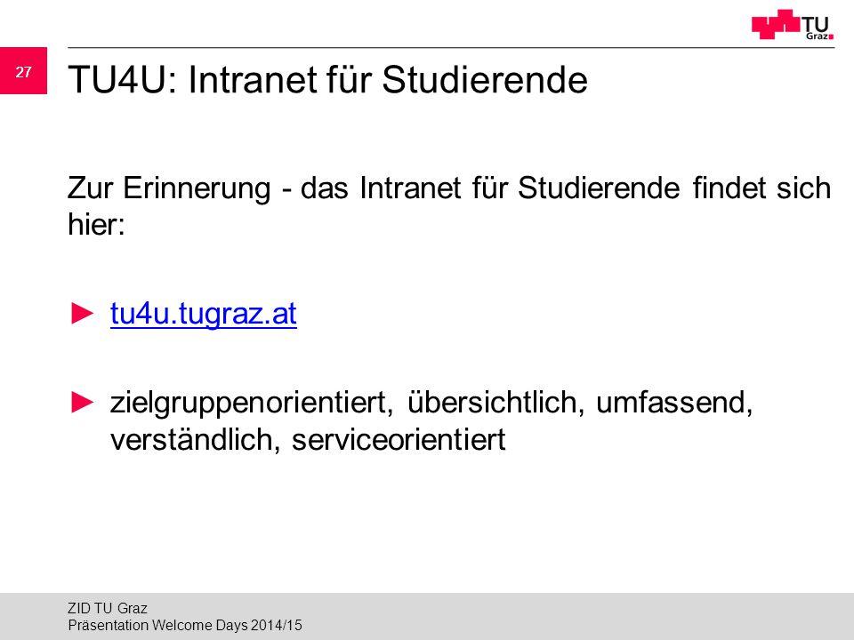 27 TU4U: Intranet für Studierende Zur Erinnerung - das Intranet für Studierende findet sich hier: ►tu4u.tugraz.attu4u.tugraz.at ►zielgruppenorientiert