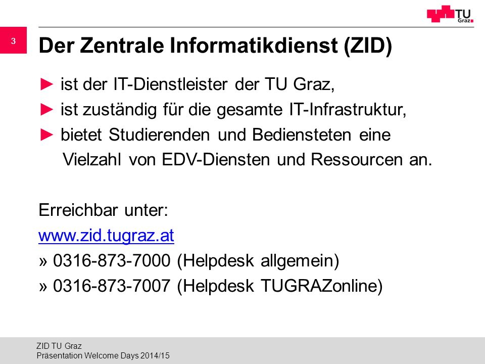 33 Der Zentrale Informatikdienst (ZID) ► ist der IT-Dienstleister der TU Graz, ► ist zuständig für die gesamte IT-Infrastruktur, ► bietet Studierenden