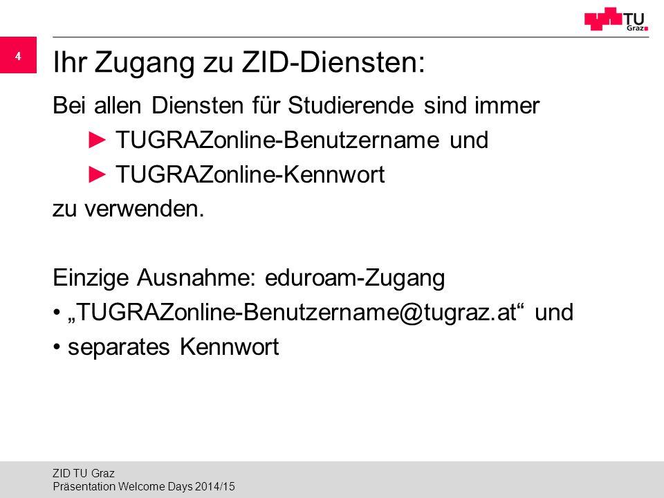 25 Weitere Dienste für Studierende ► Der ZID bietet noch viele weitere Dienste für Studierende an, z.B.:  E-Mail-Account: email.tugraz.atemail.tugraz.at  Homepage: www.student.tugraz.atwww.student.tugraz.at  Newsgroups: news.tugraz.atnews.tugraz.at  Linux-Server (pluto): lernzentren.tugraz.at/plutolernzentren.tugraz.at/pluto  Medienlabor: medienlabor.tugraz.atmedienlabor.tugraz.at  Verleihpool: verleih.tugraz.atverleih.tugraz.at  eduroam: eduroam.tugraz.ateduroam.tugraz.at  VC Graz: www.vc-graz.ac.atwww.vc-graz.ac.at  RSS-Feeds : rss.tugraz.atrss.tugraz.at Präsentation Welcome Days 2014/15 ZID TU Graz