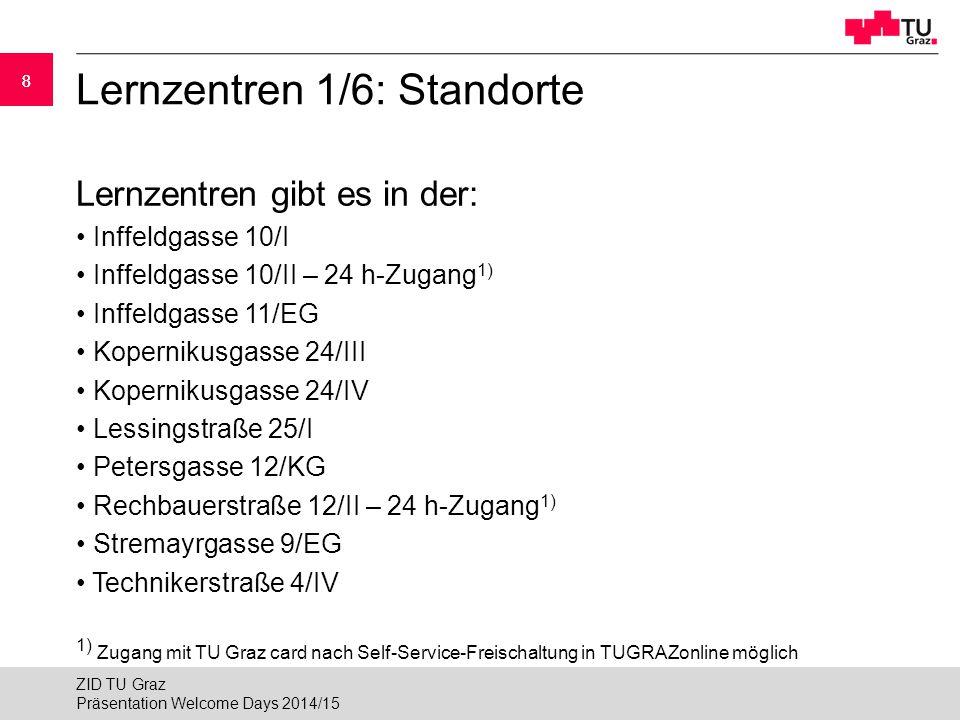 88 Lernzentren 1/6: Standorte Lernzentren gibt es in der: Inffeldgasse 10/I Inffeldgasse 10/II – 24 h-Zugang 1) Inffeldgasse 11/EG Kopernikusgasse 24/