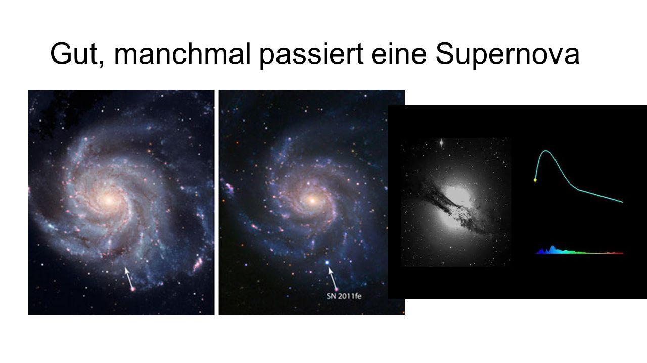Gut, manchmal passiert eine Supernova
