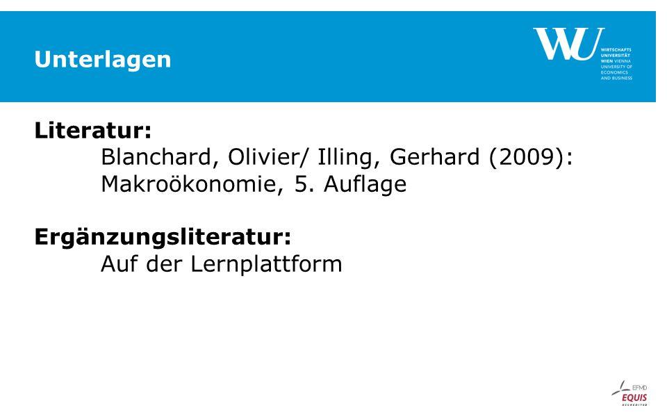 Unterlagen Literatur: Blanchard, Olivier/ Illing, Gerhard (2009): Makroökonomie, 5. Auflage Ergänzungsliteratur: Auf der Lernplattform