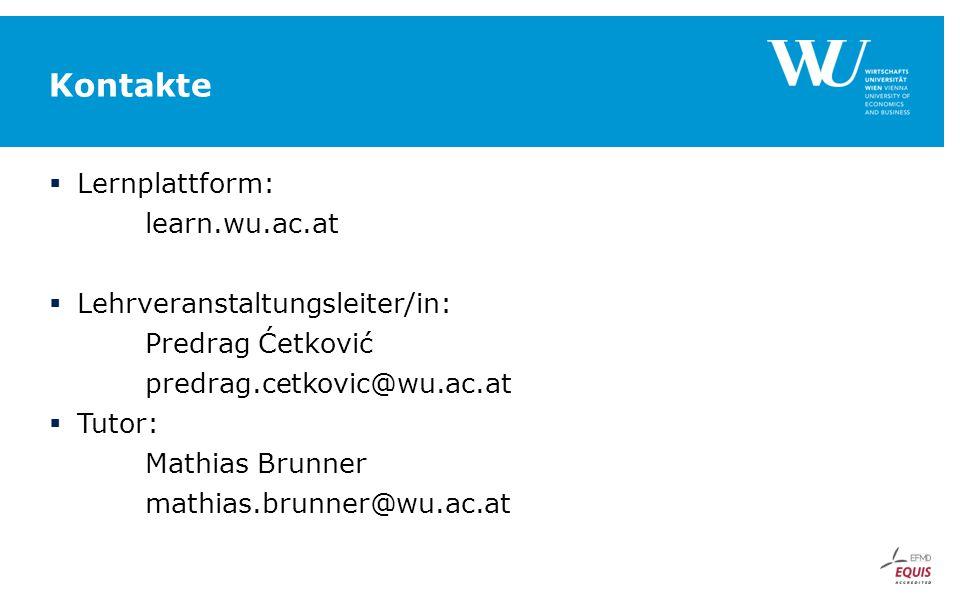 Kontakte  Lernplattform: learn.wu.ac.at  Lehrveranstaltungsleiter/in: Predrag Ćetković predrag.cetkovic@wu.ac.at  Tutor: Mathias Brunner mathias.brunner@wu.ac.at