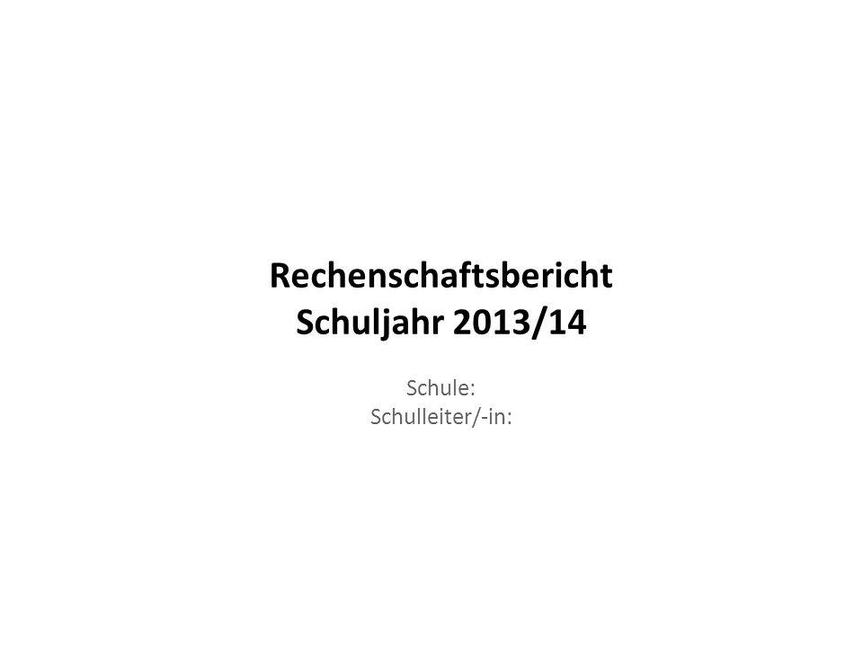 Rechenschaftsbericht Schuljahr 2013/14 Schule: Schulleiter/-in: