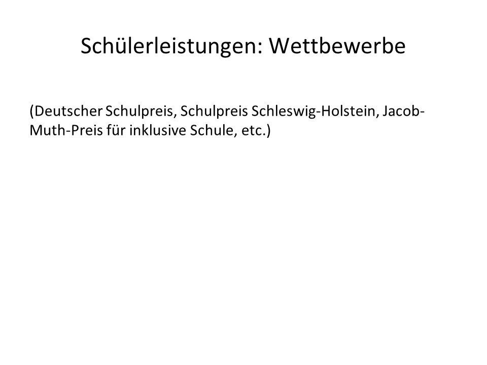 Schülerleistungen: Wettbewerbe (Deutscher Schulpreis, Schulpreis Schleswig-Holstein, Jacob- Muth-Preis für inklusive Schule, etc.)