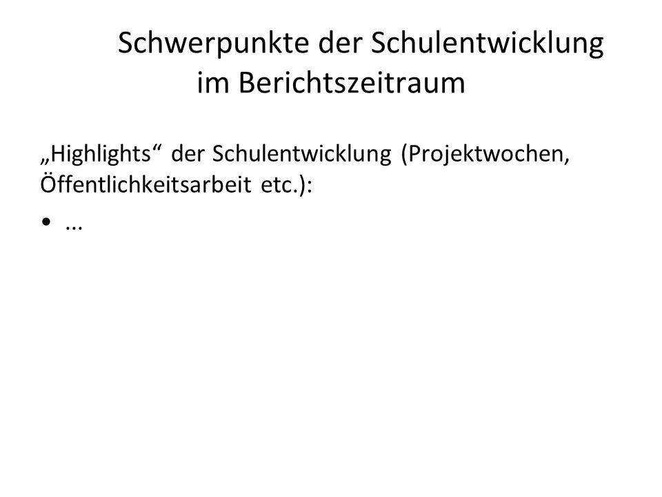 """Schwerpunkte der Schulentwicklung im Berichtszeitraum """"Highlights"""" der Schulentwicklung (Projektwochen, Öffentlichkeitsarbeit etc.):..."""