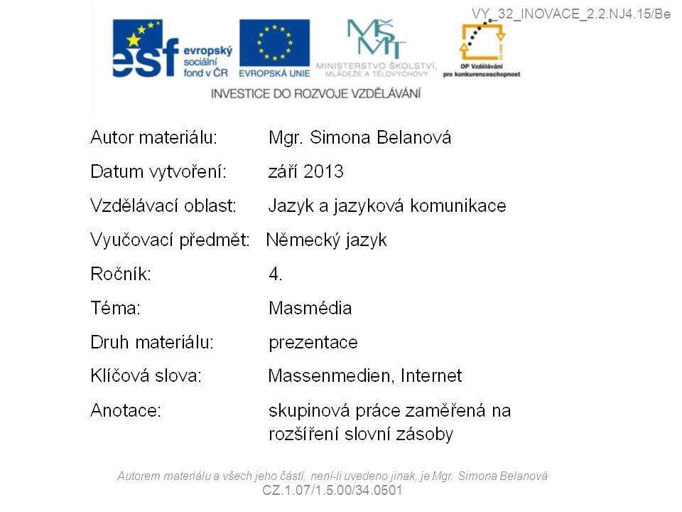 Autorem materiálu a všech jeho částí, není-li uvedeno jinak, je Mgr. Simona Belanová CZ.1.07/1.5.00/34.0501 VY_32_INOVACE_2.2.NJ4.15/Be