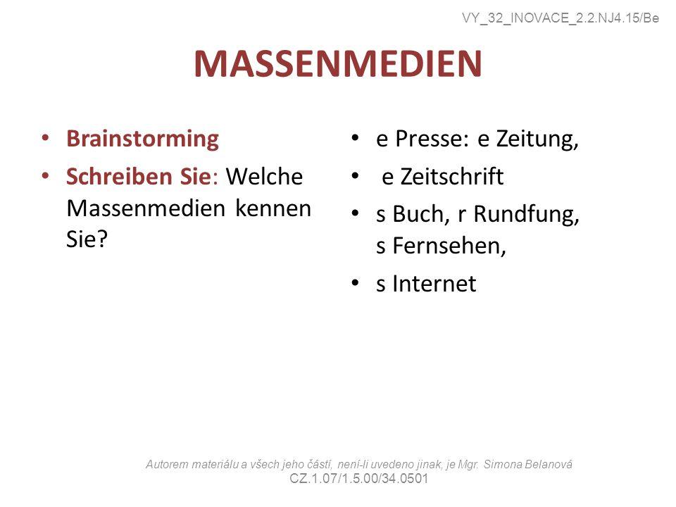 MASSENMEDIEN Brainstorming Schreiben Sie: Welche Massenmedien kennen Sie? e Presse: e Zeitung, e Zeitschrift s Buch, r Rundfung, s Fernsehen, s Intern