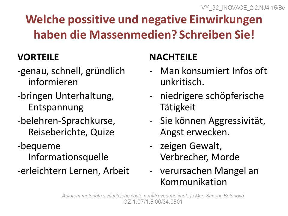 Welche possitive und negative Einwirkungen haben die Massenmedien? Schreiben Sie! VORTEILE -genau, schnell, gründlich informieren -bringen Unterhaltun