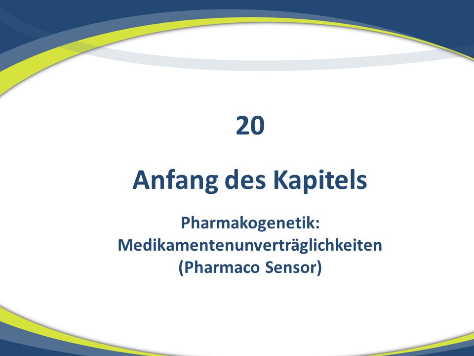 Anfang des Kapitels Pharmakogenetik: Medikamentenunverträglichkeiten (Pharmaco Sensor) 20