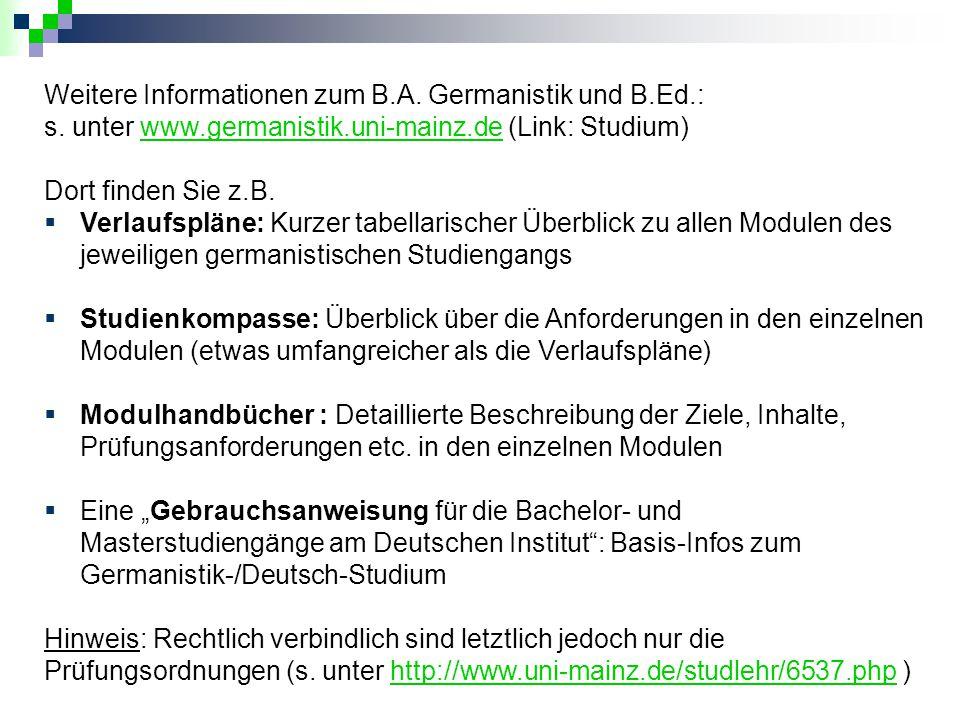 Weitere Informationen zum B.A. Germanistik und B.Ed.: s. unter www.germanistik.uni-mainz.de (Link: Studium)www.germanistik.uni-mainz.de Dort finden Si
